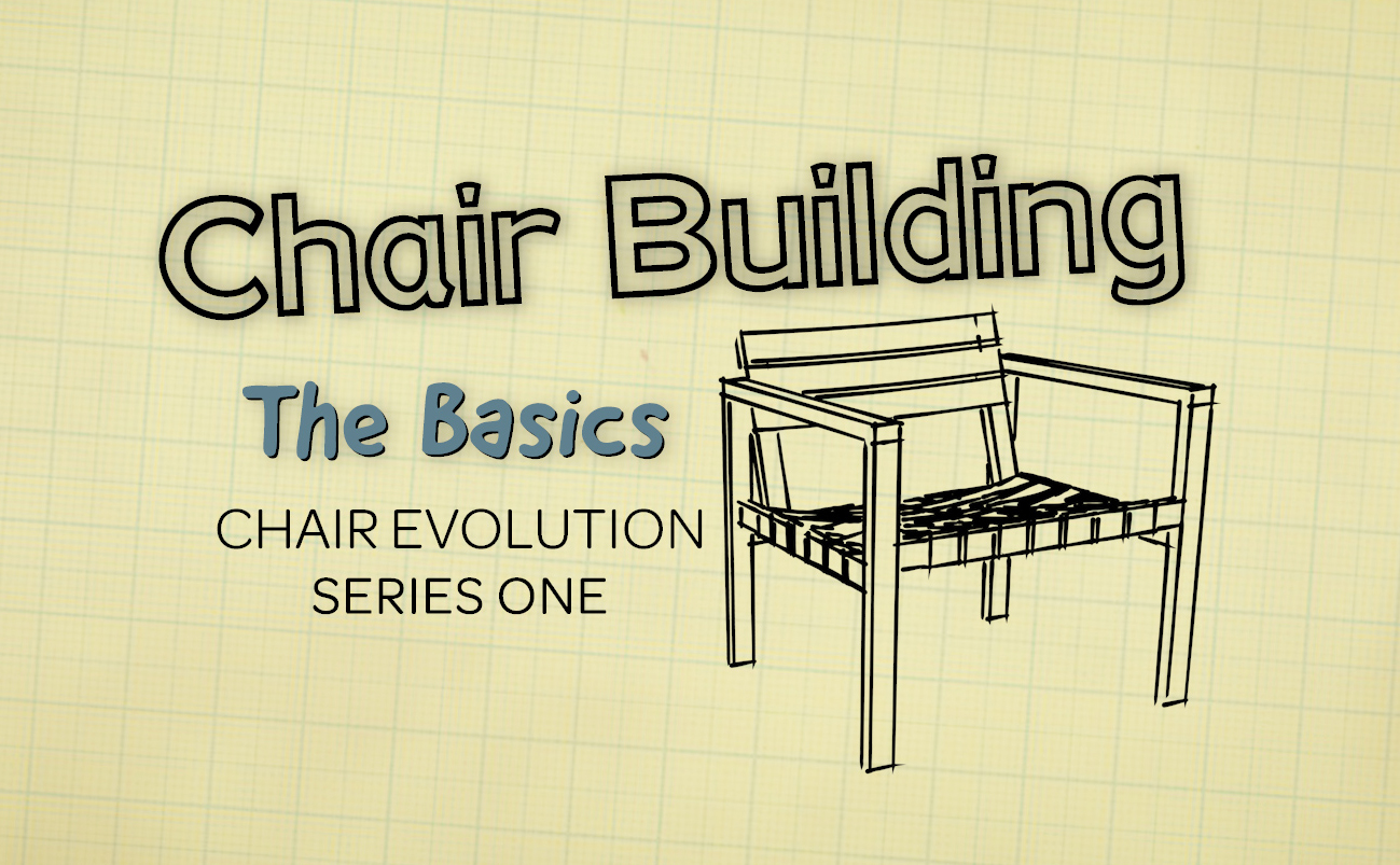 Video Chair Chair Building How To Build A Chair The Basics Video Series