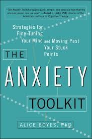 The Anxiety Toolkit: Strategies for Fine-Tuning Your Mind and Moving Past  Your Stuck Points: Boyes Ph.D, Alice: 9780399169250: Amazon.com: Books