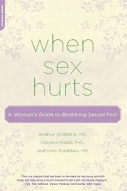 When Sex Hurts: A Woman's Guide to Banishing Sexual Pain by Andrew T.  Goldstein