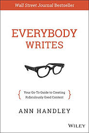 Everybody Writes: Your Go-To Guide to Creating Ridiculously Good Content  eBook: Handley, Ann: Amazon.in: Kindle Store