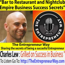 026: Bar to Restaurant and Nightclub Empire Business Success Secrets with Charles Lew