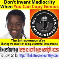 182: Don't Invent Mediocrity when you can Copy Genius with Prosper Taruvinga founder and owner of Livelong Digital