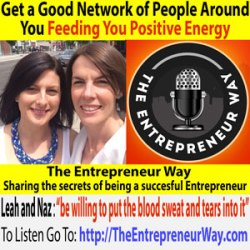 215: Get a Good Network of People Around You Feeding You Positive Energy Leah Hynes and Nazrin Murphie Founders and Owners of the Connection Effect