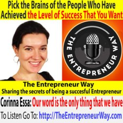 300: Pick the Brains of the People Who Have Achieved the Level of Success That You Want with Corinna Essa Founder and Owner of Social Media Worldwide