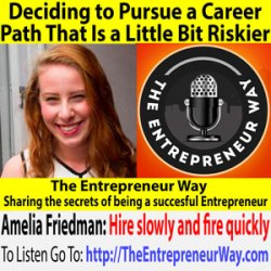 324: Deciding to Pursue a Career Path That Is a Little Bit Riskier with Amelia Friedman Owner and Founder of Hatch