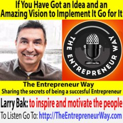 339: If You Have Got an Idea and an Amazing Vision to Implement It Go for It with Larry Bak Founder and Owner of Elevate