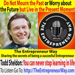 336: Do Not Mourn the Past or Worry about the Future but Live in the Present Moment with Todd Sheldon Founder and Owner of Turbulent Money