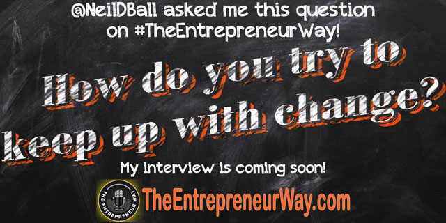 How do you try to keep up with change? You can discover how successful entrepreneurs answer this question and other great question on The Entrepreneur Way podcast show.