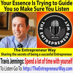 464: Your Essence Is Trying to Guide You so Make Sure You Listen with Travis Jennings Founder and Owner of Debt Reduction Inc a Division of Finance Cape