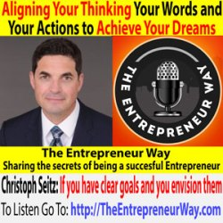 492: Aligning Your Thinking Your Words and Your Actions to Achieve Your Dreams with Christoph Seitz Co-Founder and Co-Owner of CFR Rinkens