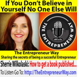 545: If You Don't Believe in Yourself No One Else Will with Sherrie Wilkolaski Founder and Owner of Luxe Beat Media and Luxe Beat Magazine