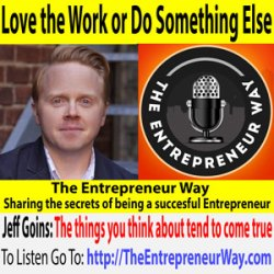 568: Love the Work or Do Something Else with Jeff Goins Founder and Owner of Goins Writer LLC