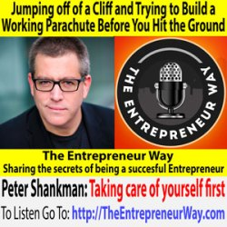 557: Jumping off of a Cliff and Trying to Build a Working Parachute Before You Hit the Ground with Peter Shankman Founder and Owner of Shank Minds