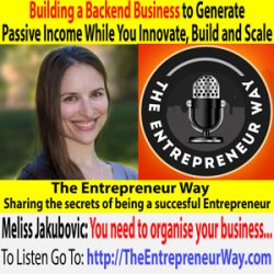 588: Building a Backend Business to Generate Passive Income While You Innovate, Build and Scale with Meliss Jakubovic Founder and Owner of Meliss Marketing