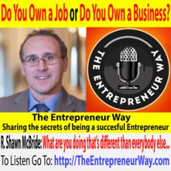 591: Do You Own a Job or Do You Own a Business? With R. Shawn Mcbride Founder and Owner of Mcbride for Business LLC