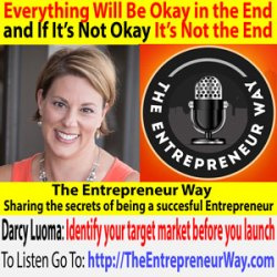649: Everything Will Be Okay in the End and If It's Not Okay, It's Not the End with Darcy Luoma Founder and Owner of Darcy Luoma Coaching and Consulting LLC