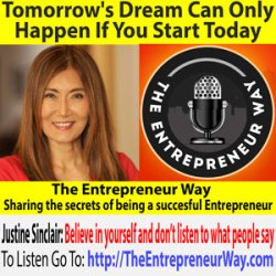 Justine Sinclair - Founder and Owner of Dreamoway Inc - Tomorrow's Dream Can Only Happen If You Start Today