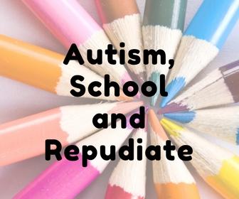 Autism, school and repudiate.