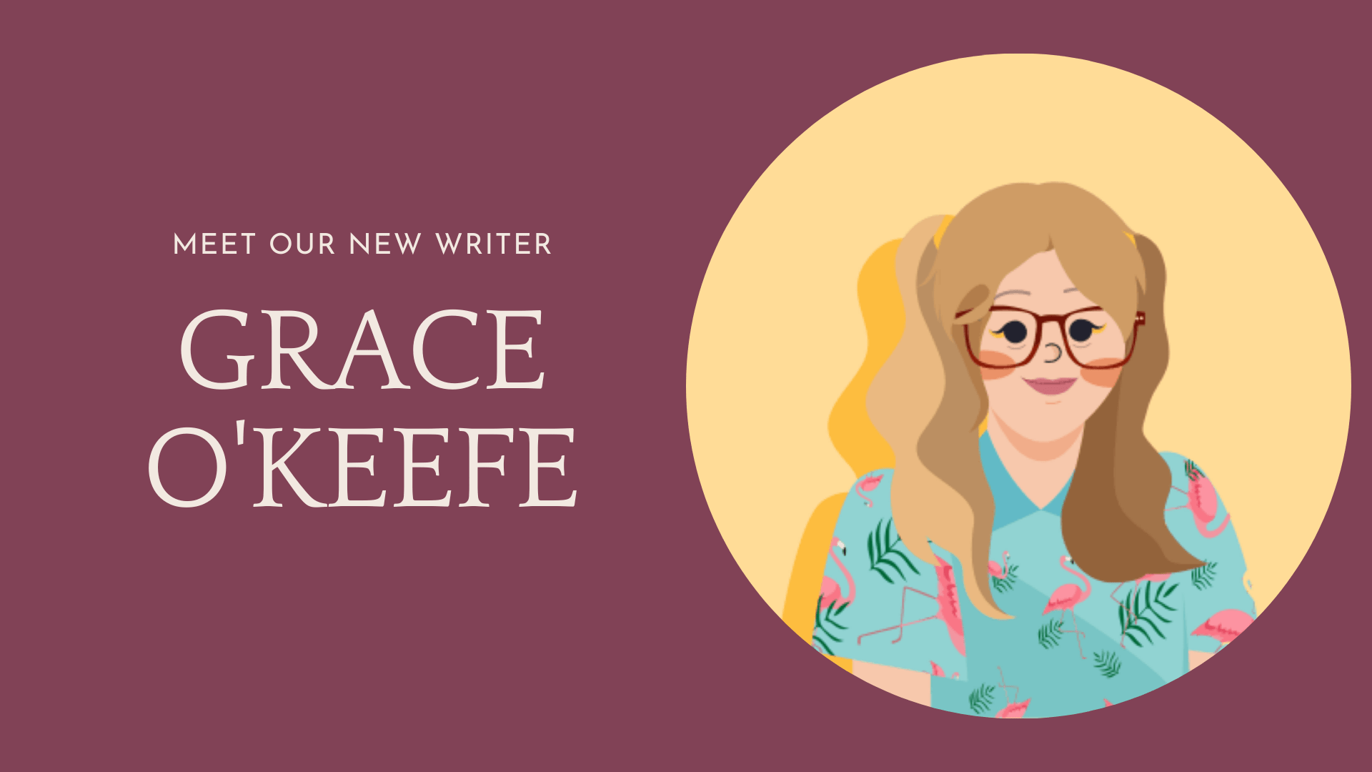 Meet Grace O'Keefe, our newest writer in London!