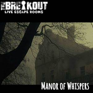 The Breakout-Manor of whispers