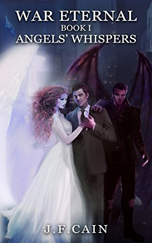 War Eternal: Book I: Angels' Whispers by J.F. Cain