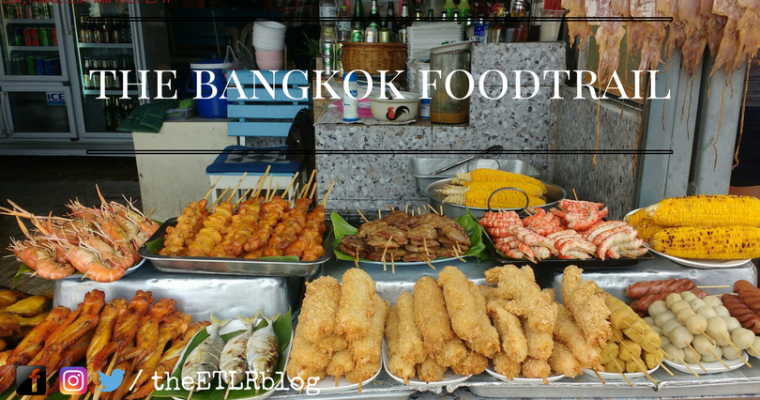 The ETLR (Eat, Travel, Live & REPEAT) Bangkok Food Trail