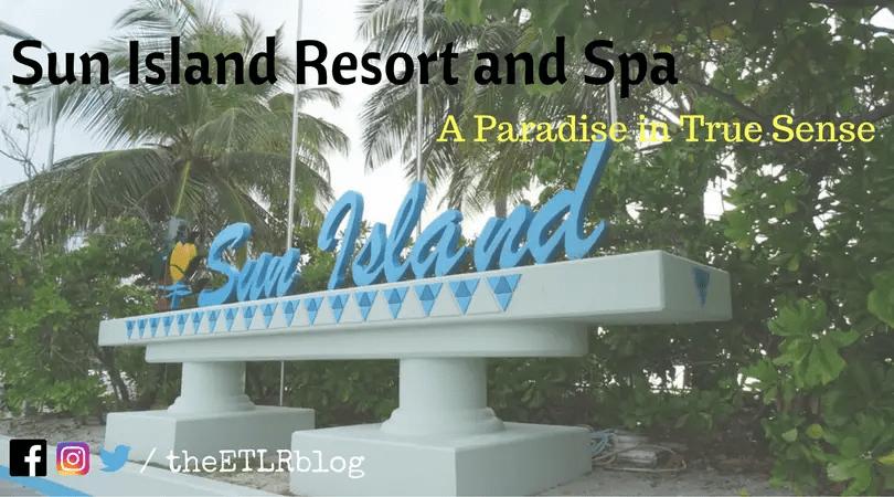 Sun Island Resort and Spa – Maldives, A paradise in true sense
