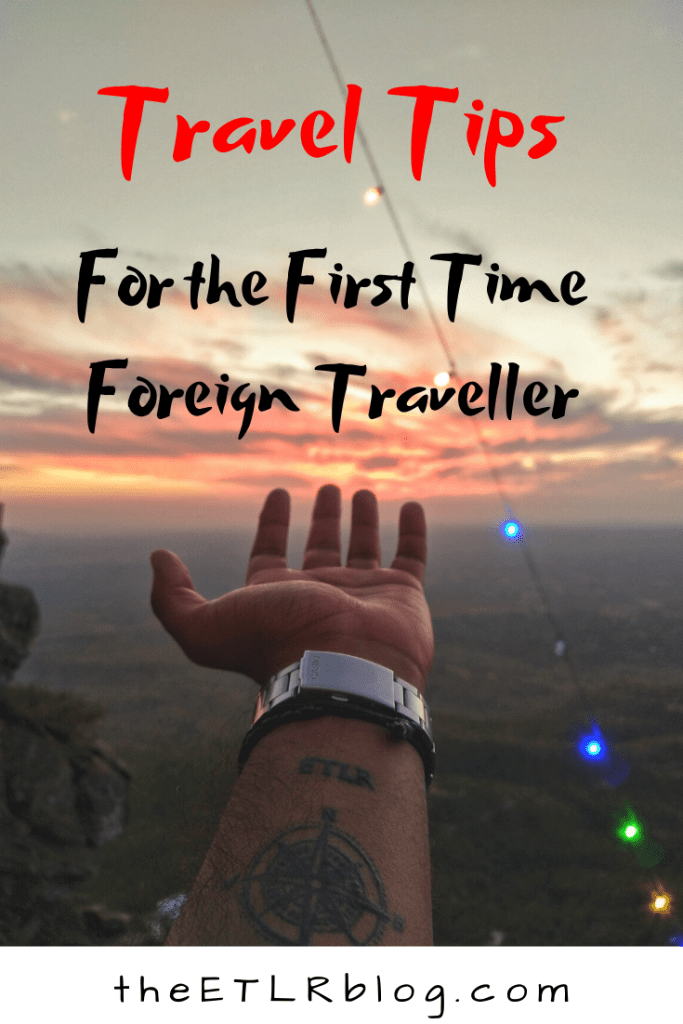 Travel Tips for the First Time Foreign Traveller