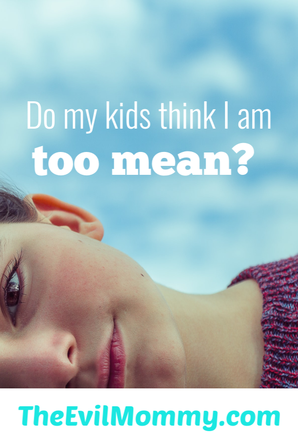 Am I too mean to my kids?