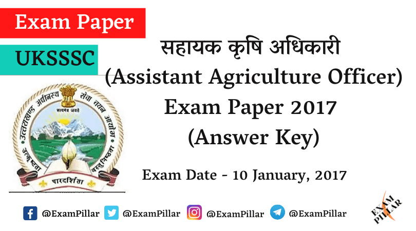 UKSSSC Assistant Agriculture Officer Exam Paper 2017 (Answer Key)