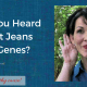 Have You Heard About Jeans For Genes?