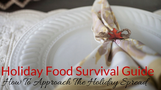 Holiday Food Survival Guide - How To Approach The Holiday Spread