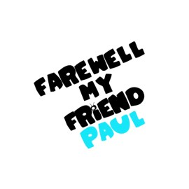 Farewell to my Good Friend Paul!