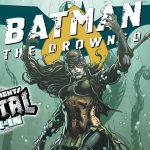 The Origin of the Drowned (Evil Batman/Aquaman Hybrid) – Batman: The Drowned # 1
