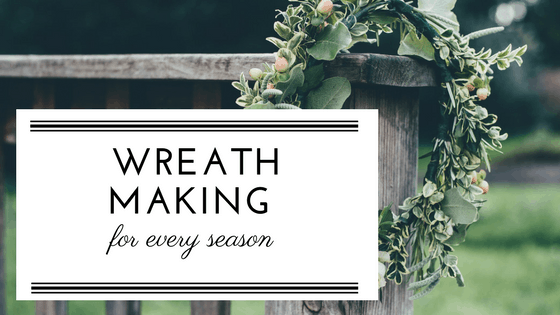 Wreath Making for Every Season