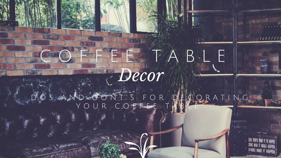 Dos and Don't for decorating your coffee table