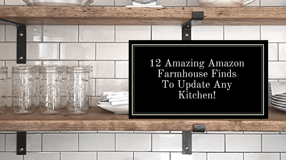 12 Amazing Amazon Farmhouse Finds For Any Budget!