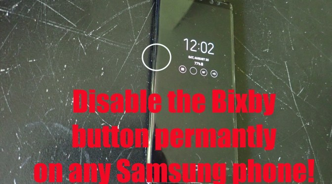 Disable the Bixby button on any Samsung phone including the Galaxy Note9!