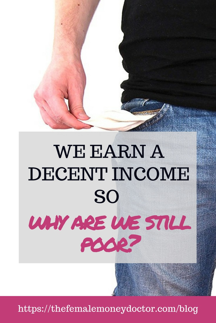 We earn a decent income, so why are we poor?