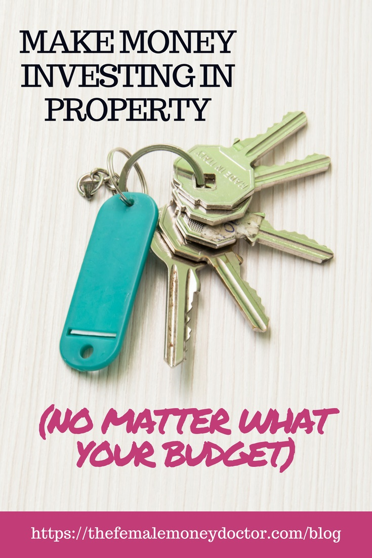 Make Money Investing in Property (no matter what your budget)