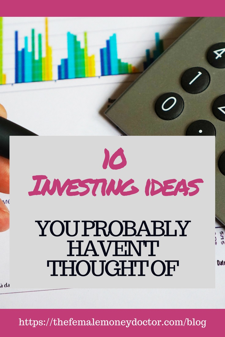 10 Investing Ideas You Probably Haven't Thought Of