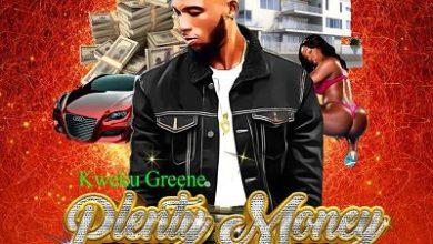 Photo of Kweku Greene – Plenty Money (Prod By Shawerzbeatz)