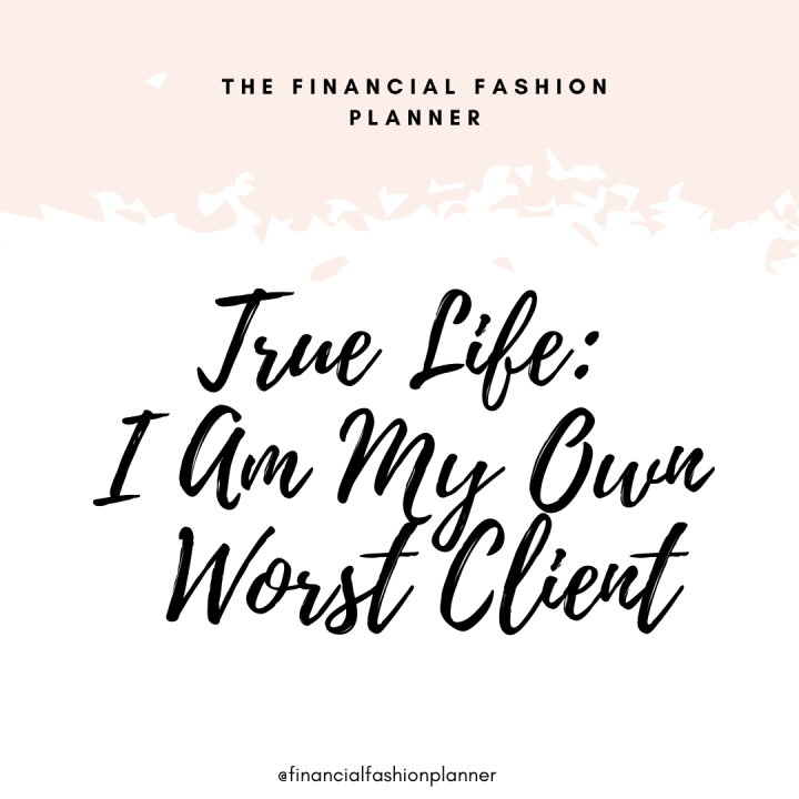 True Life: I Am My Own Worst Client