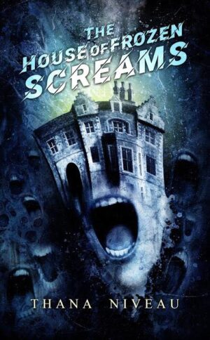 Cover image: The House of Frozen Screams, by Thana Niveau