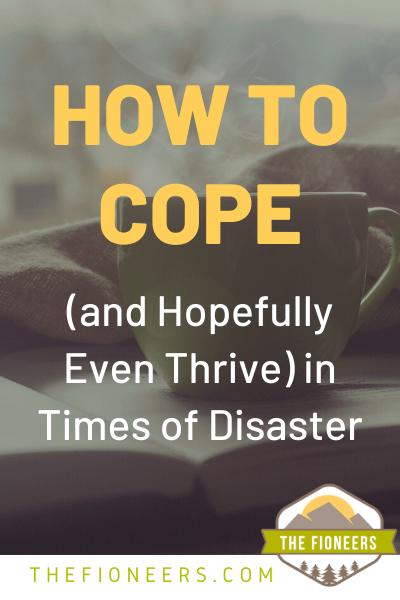 How to Cope (and Hopefully Even Thrive) in Times of Disaster
