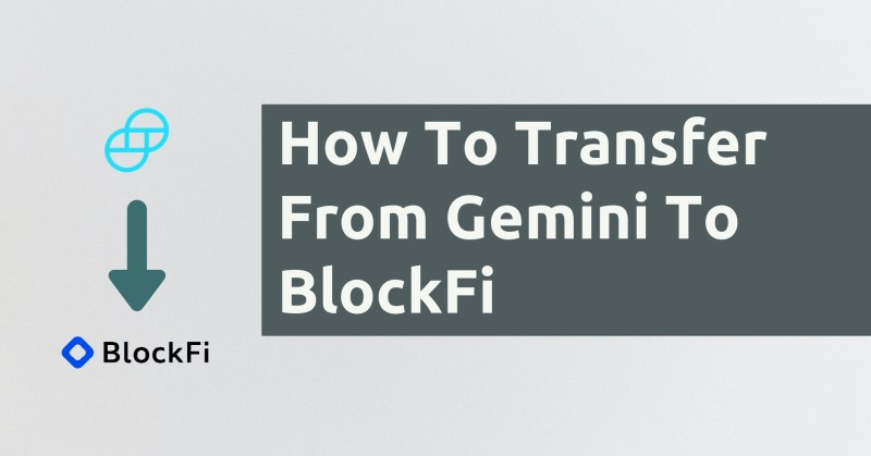 How To Transfer From Gemini To BlockFi