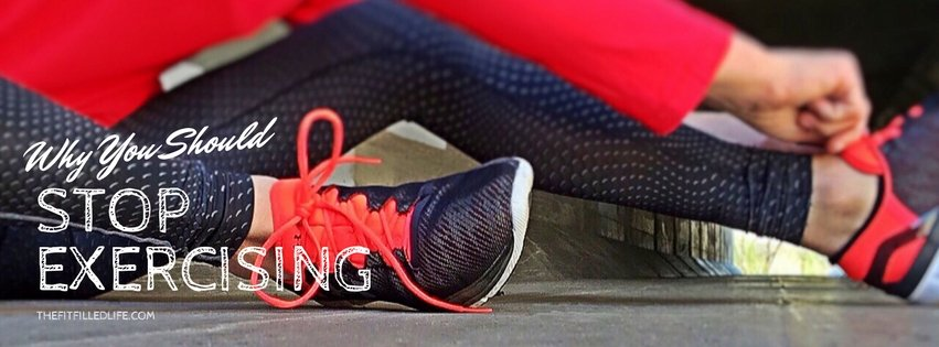 Why You Should Stop Exercising