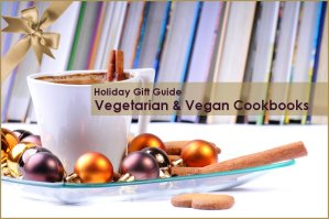 Holiday Gift Guide 2014 Vegetarian and Vegan Cookbooks