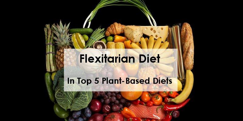 Flexitarian Diet In Top 5 Plant-Based Diets