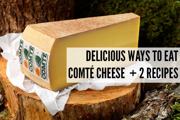 Delicious Ways To Eat Comte Cheese v800